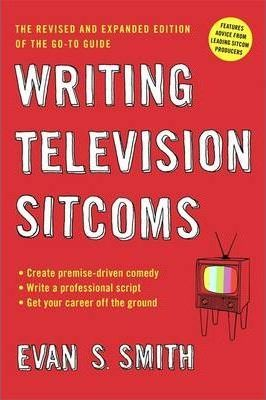 Writing Television Sitcoms : Revised and Expanded Edition of the Go-to Guide