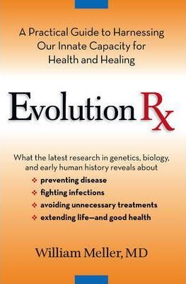 Evolution RX : A Practical Guide to Harnessing Our Innate Capacity for Health and Healing – William Meller