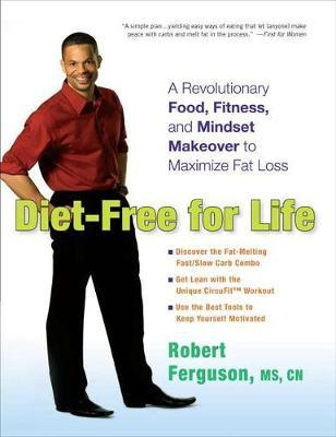 Diet-Free for Life : A Revolutionary Food, Fitness, and Mindset Makeover to Maximize Fat Loss – Robert Ferguson