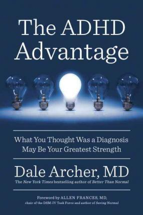The ADHD Advantage : What You Thought Was a Diagnosis May Be Your Greatest Strength
