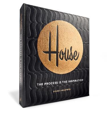 House Industries The Process Is The Inspiration
