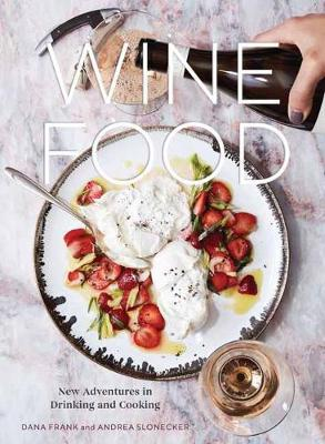 Wine Food : New Adventures in Drinking and Cooking