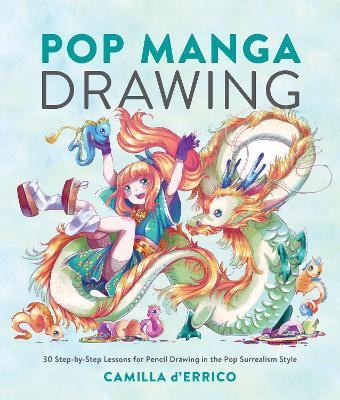 Pop Manga Drawing : 30 Step-by-Step Lessons for Pencil Drawing in the Pop Surrealism Style