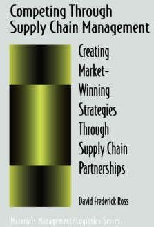 Competing Through Supply Chain Management  Creating Market-Winning Strategies Through Supply Chain Partnerships