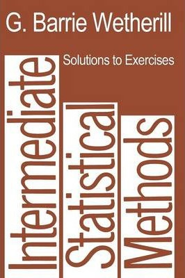 Solutions to Exercises in Intermediate Statistical Methods