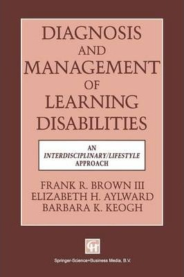 Diagnosis and Management of Learning Disabilities : An Interdisciplinary/Lifespan Approach