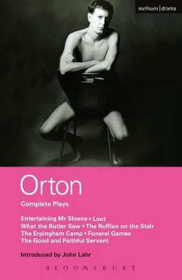 "Orton Complete Plays: ""Entertaining Mr. Sloane"", ""Loot"", ""What the Butler"", ""Ruffian"", ""Erpingham Camp"", ""Funeral Games"" ""Good and Faithful Servant"""