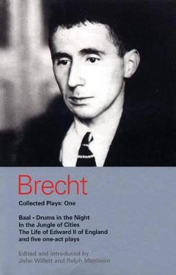 Brecht Collected Plays: Baal, Drums in the Night, In the Jungle of Cities, Life of Edward II of England, and Five One Act Plays v.1