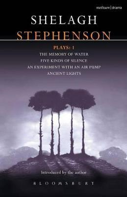 "Stephenson Plays: ""A Memory of Water"", "" Five Kinds of Silence"", ""An Experiment with an Air Pump"", ""Ancient Lights"" v. 1"