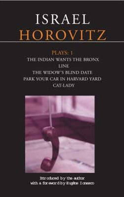 """Horovitz Plays: """"The Indian Wants the Bronx"""", """"Line"""", """"The Widow's Blind Date"""", """"Park Your Car in Harvard Yard"""", """"Cat-lady"""" v. 1"""
