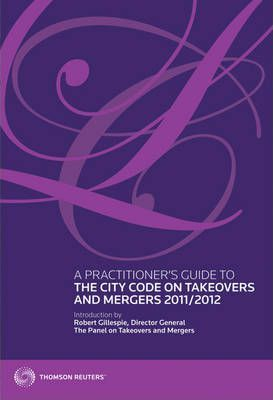 A Practitioner's Guide to The City Code on Takeovers and Mergers 2011/12