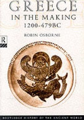 Greece in the Making, 1200-479 B.C.: The Greek City Under Construction