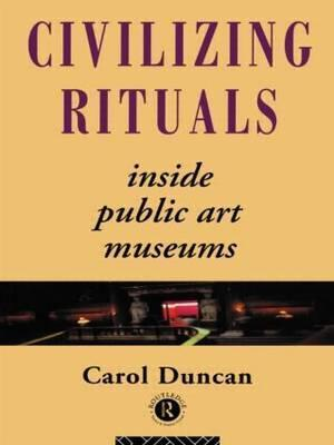 Civilizing Rituals : Inside Public Art Museums