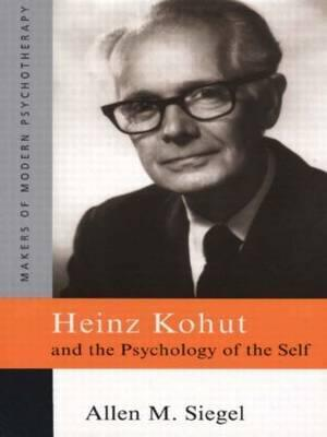 Heinz Kohut and the Psychology of the Self