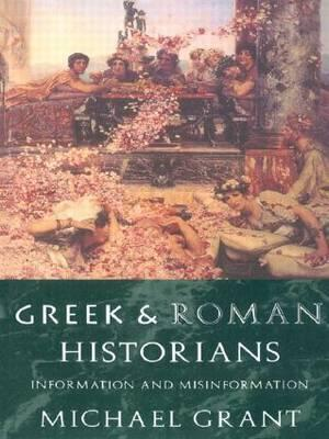 Greek and Roman Historians : Information and Misinformation