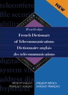 Routledge French Dictionary of Telecommunications Dictionnaire anglais des telecommunications