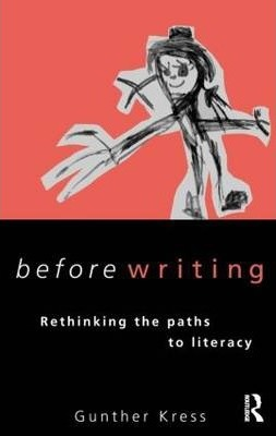 Before Writing  Rethinking the Paths to Literacy