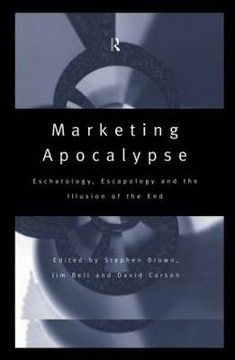 Marketing Apocalypse  Eschatology, Escapology and the Illusion of the End