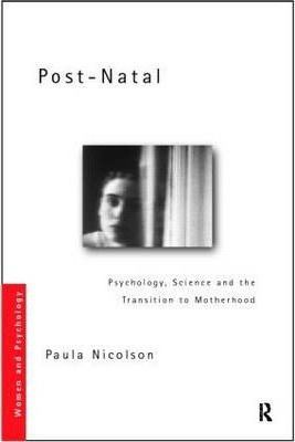 Post-Natal Depression: Psychology, Science and the Transition to Motherhood