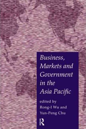 business markets and government in the asia pacific chu yun peng wu rong i