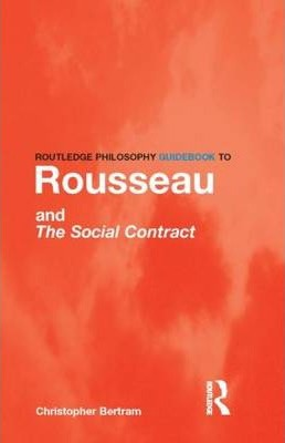 Routledge Philosophy GuideBook to Rousseau and the Social Contract