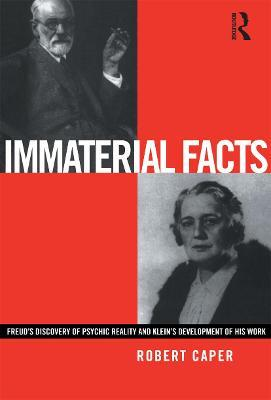Immaterial Facts: Freud's Discovery of Psychic Reality and Melanie Klein's Development of His Work