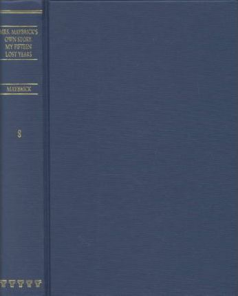 The State of Prisons in Britain 1775-1900: Mrs. Maybrick's Own Story: My Fifteen Lost Years v. 8