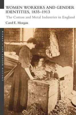 Women Workers and Gender Identities, 1835-1913 : The Cotton and Metal Industries in England
