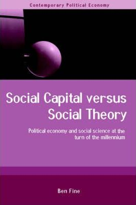 Social Capital Versus Social Theory: Political Economy and Social Science at the Turn of the Millennium