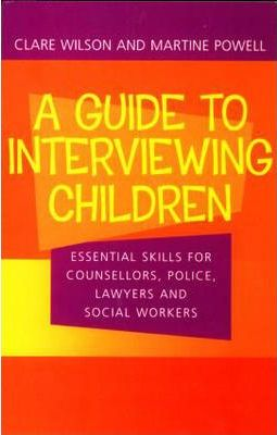 A Guide to Interviewing Children: Essential Skills for Counsellors, Police Lawyers and Social Workers