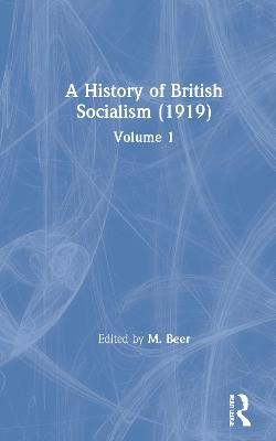 A History of British Socialism (1919): Volume 1