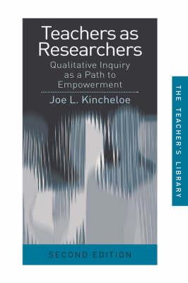 Teachers as Researchers: Qualitative Inquiry as a Path to Empowerment (Teachers Library)
