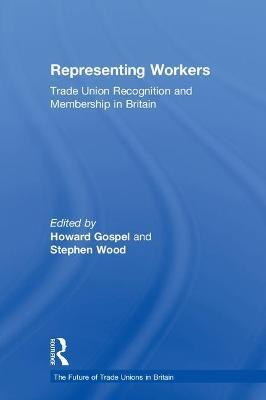 Representing Workers: Trade Union Recognition and Membership in Britain