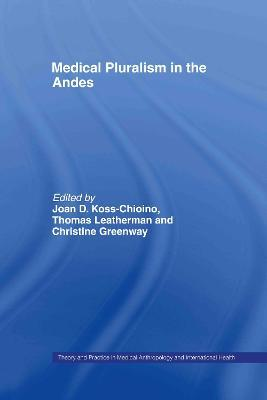 Medical Pluralism in the Andes (Theory and Practice in Medical Anthropology and Internationa)