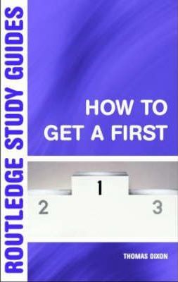 How to Get a First  The Essential Guide to Academic Success