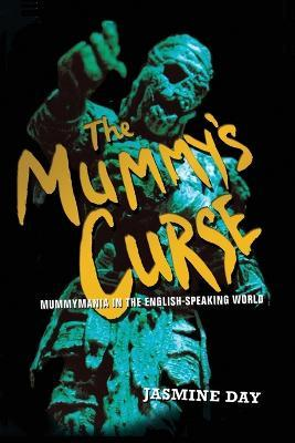 The Mummy's Curse: Mummymania in the English-speaking world