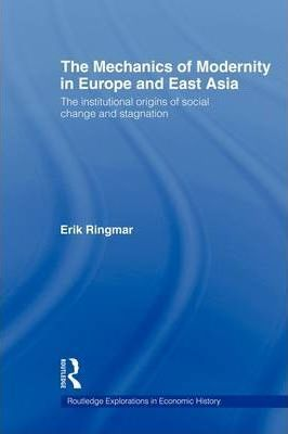 The Mechanics of Modernity in Europe and East Asia