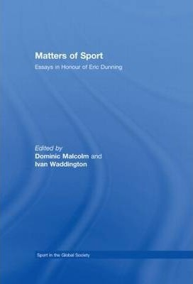 Matters of Sport  Essays in Honour of Eric Dunning