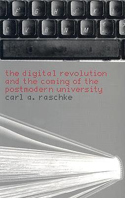 The Digital Revolution and the Coming of the Postmodern University