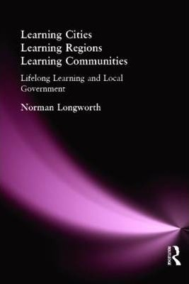 Learning Cities, Learning Regions, Learning Communities: Lifelong Learning and Local Government