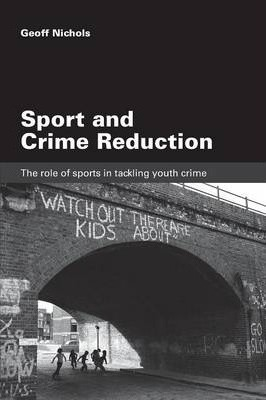 Sport and Crime Reduction: The Role of Sports in Tackling Youth Crime