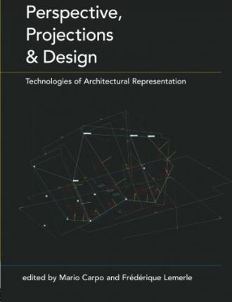 Perspective, Projections and Design: Technologies of Architectural Representation