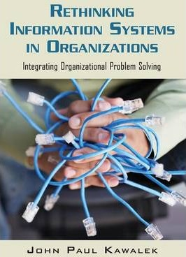 Rethinking Information Systems in Organizations: Integrating Organizational Problem Solving