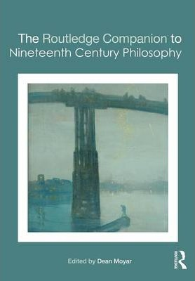 The Routledge Companion to Nineteenth Century Philosophy