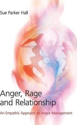 Anger, Rage and Relationship : An Empathic Approach to Anger Management