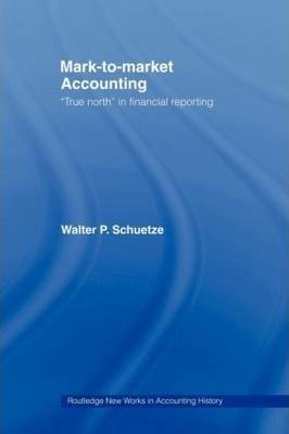 Mark to Market Accounting : 'True North' in Financial Reporting