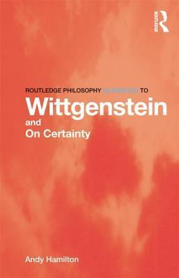 Routledge Philosophy GuideBook to Wittgenstein and On Certainty