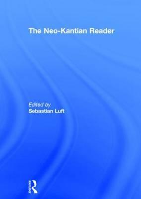 The Neo-Kantian Reader