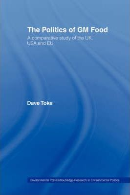 The Politics of GM Food: A Comparative Study of the UK, USA and