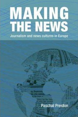 Making the News  Journalism and News Cultures in Europe